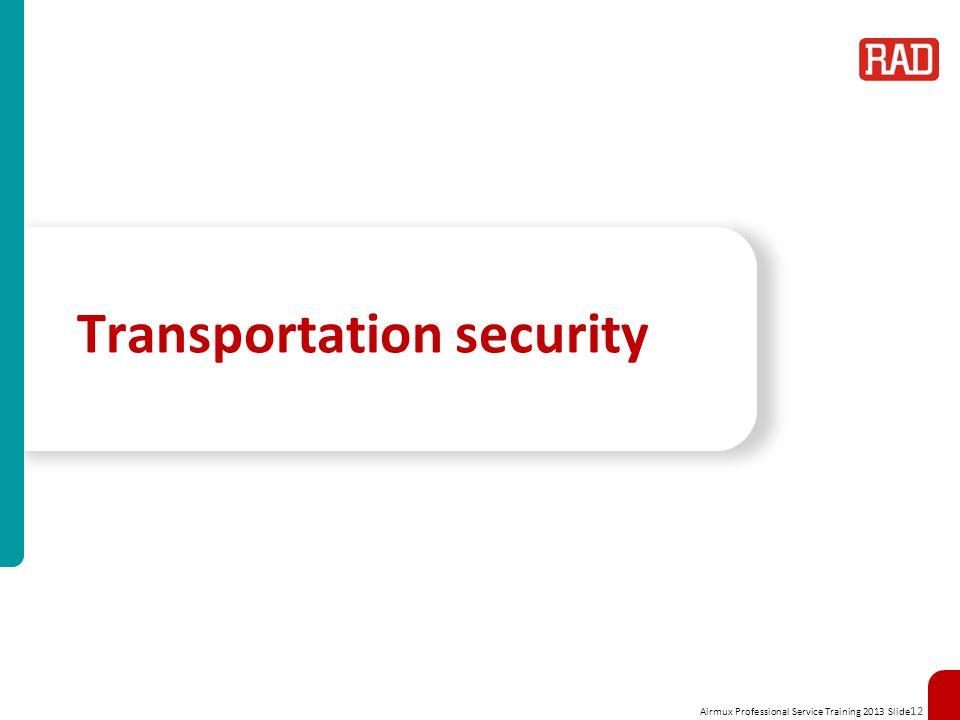 Airmux Professional Service Training 2013 Slide 12 Transportation security