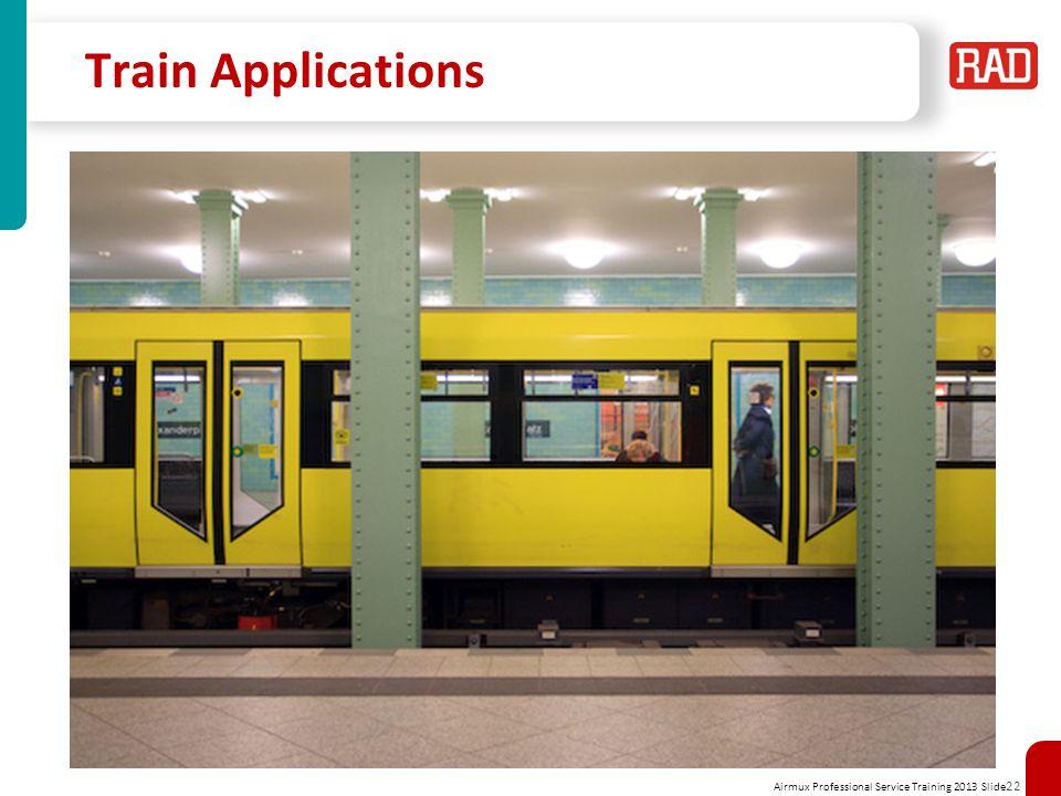 Airmux Professional Service Training 2013 Slide 22 Train Applications