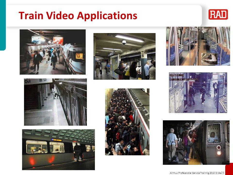 Airmux Professional Service Training 2013 Slide 25 Train Video Applications