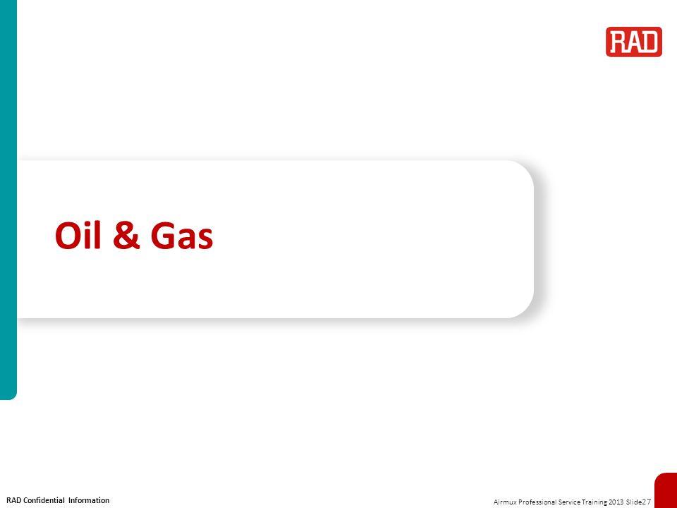 Airmux Professional Service Training 2013 Slide 27 RAD Confidential Information Oil & Gas