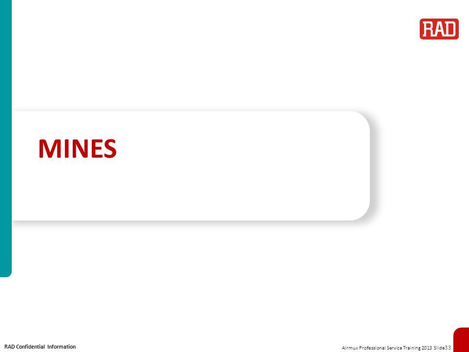 Airmux Professional Service Training 2013 Slide 33 RAD Confidential Information MINES