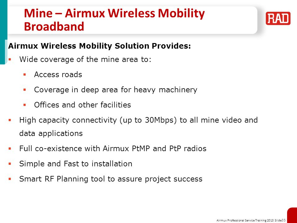 Airmux Professional Service Training 2013 Slide 35 Mine – Airmux Wireless Mobility Broadband Airmux Wireless Mobility Solution Provides: Wide coverage