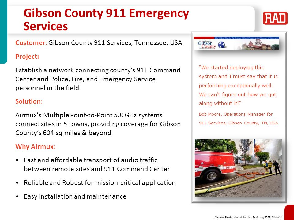 Airmux Professional Service Training 2013 Slide 41 Gibson County 911 Emergency Services Customer: Gibson County 911 Services, Tennessee, USA Project: