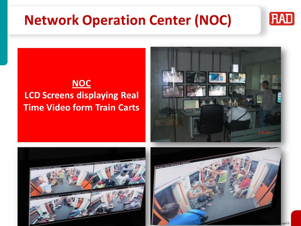 Airmux Professional Service Training 2013 Slide 48 Network Operation Center (NOC) NOC LCD Screens displaying Real Time Video form Train Carts