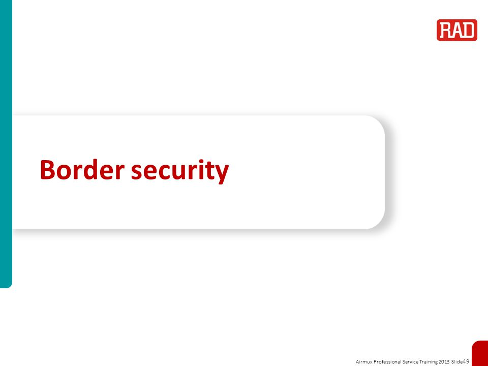 Airmux Professional Service Training 2013 Slide 49 Border security
