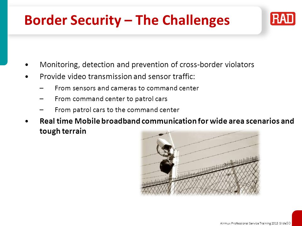Airmux Professional Service Training 2013 Slide 50 Border Security – The Challenges Monitoring, detection and prevention of cross-border violators Pro