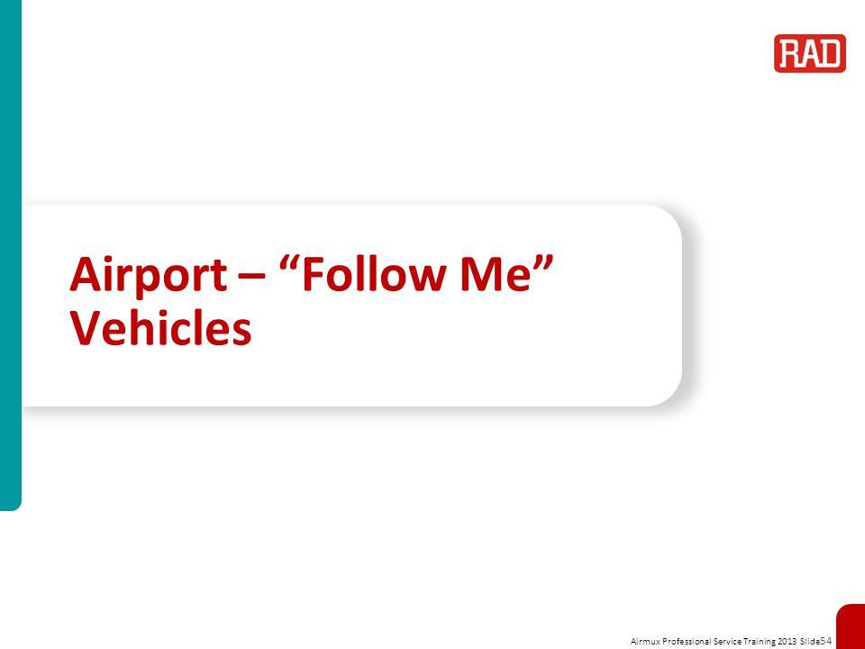 Airmux Professional Service Training 2013 Slide 54 Airport – Follow Me Vehicles