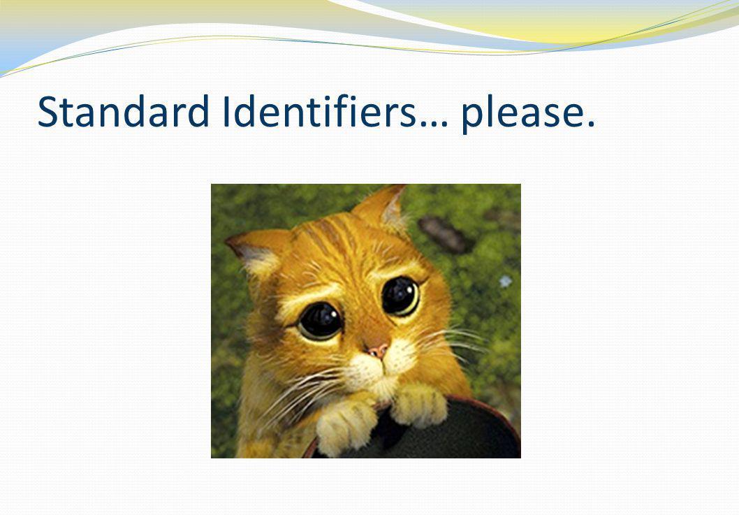 Standard Identifiers… please.