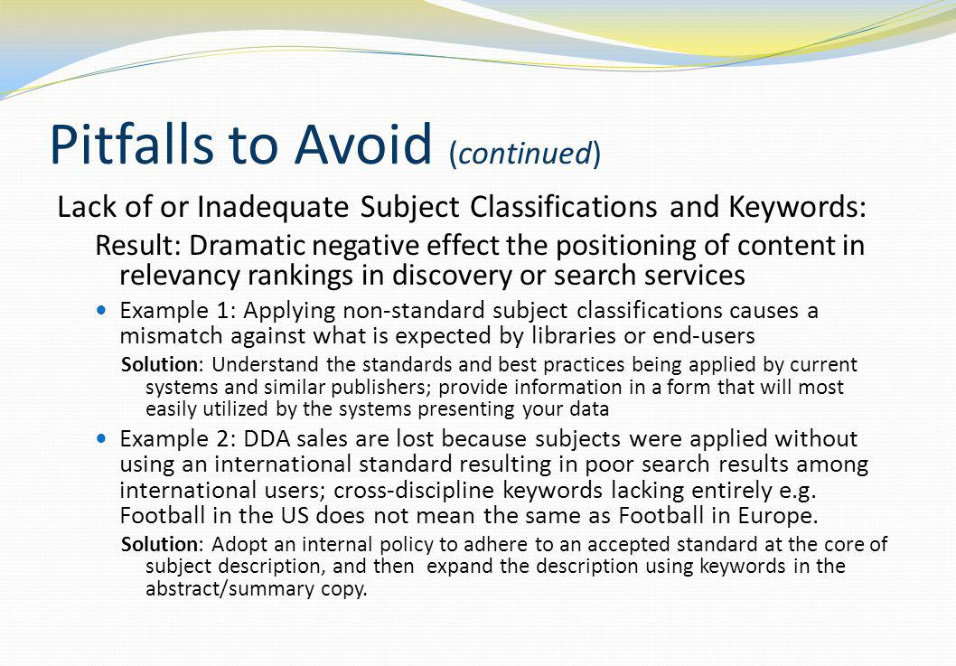 Pitfalls to Avoid (continued) Lack of or Inadequate Subject Classifications and Keywords: Result: Dramatic negative effect the positioning of content
