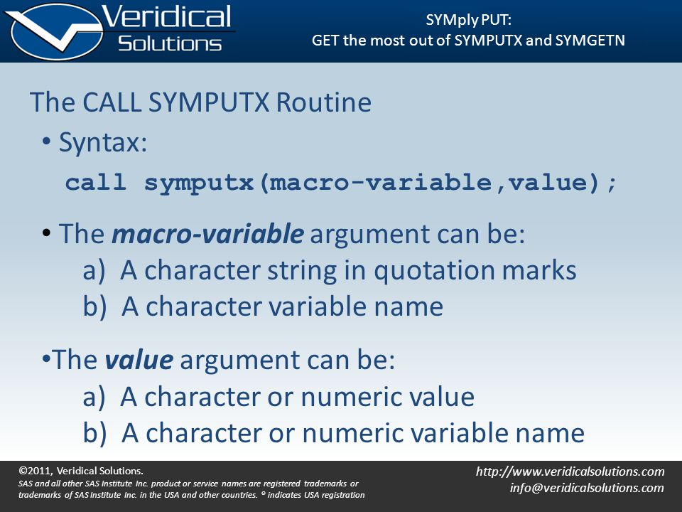 http://www.veridicalsolutions.com info@veridicalsolutions.com SYMply PUT: GET the most out of SYMPUTX and SYMGETN The CALL SYMPUTX Routine Syntax: cal