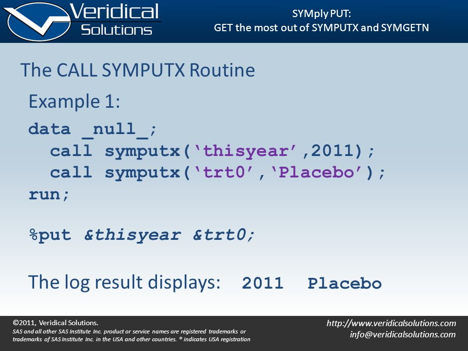http://www.veridicalsolutions.com info@veridicalsolutions.com SYMply PUT: GET the most out of SYMPUTX and SYMGETN The CALL SYMPUTX Routine Example 1:
