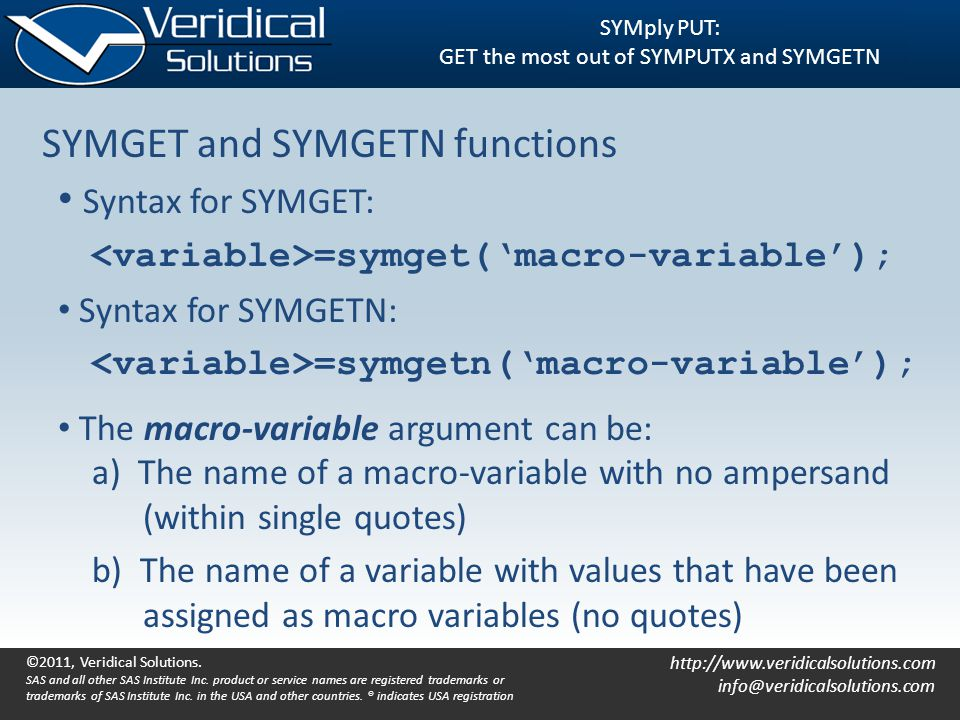 http://www.veridicalsolutions.com info@veridicalsolutions.com SYMply PUT: GET the most out of SYMPUTX and SYMGETN SYMGET and SYMGETN functions Syntax