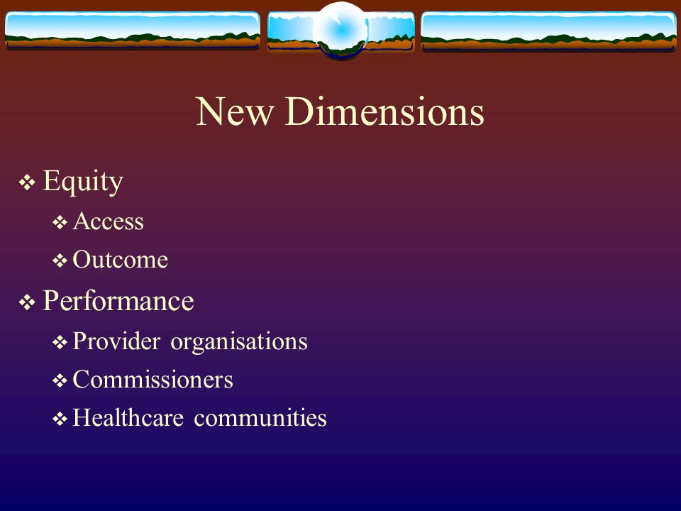 New Dimensions Equity Access Outcome Performance Provider organisations Commissioners Healthcare communities