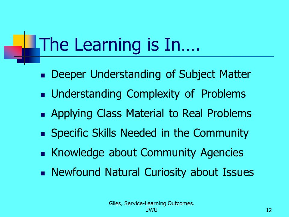Giles, Service-Learning Outcomes. JWU12 The Learning is In….