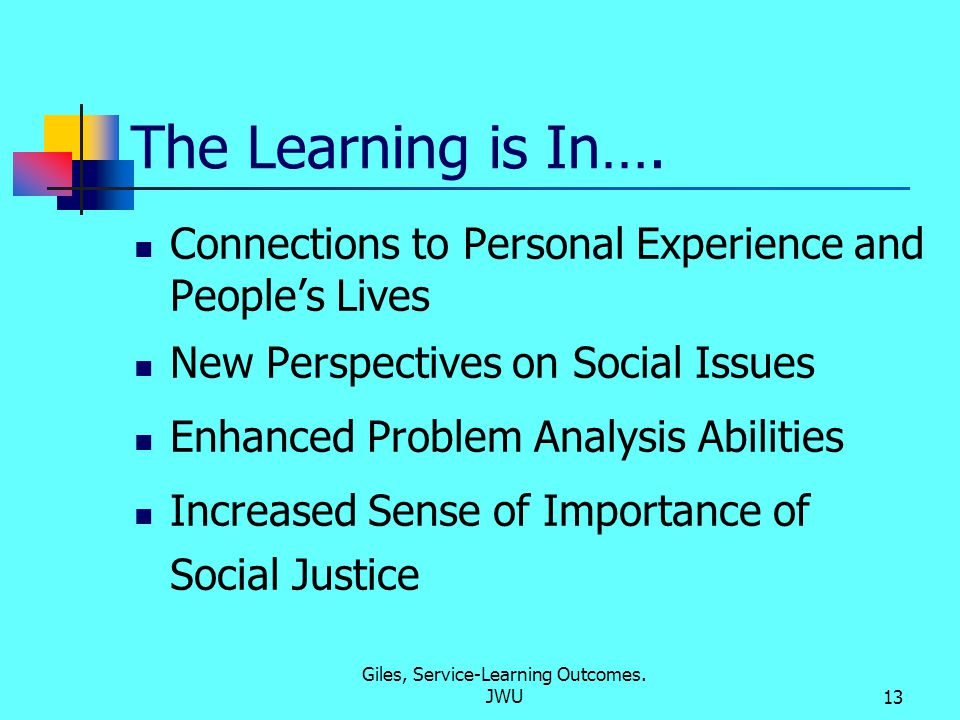 Giles, Service-Learning Outcomes. JWU13 The Learning is In….