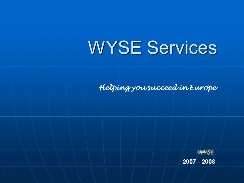 WYSE Services Helping you succeed in Europe 2007 - 2008