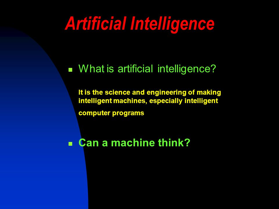 Artificial Intelligence What is artificial intelligence.
