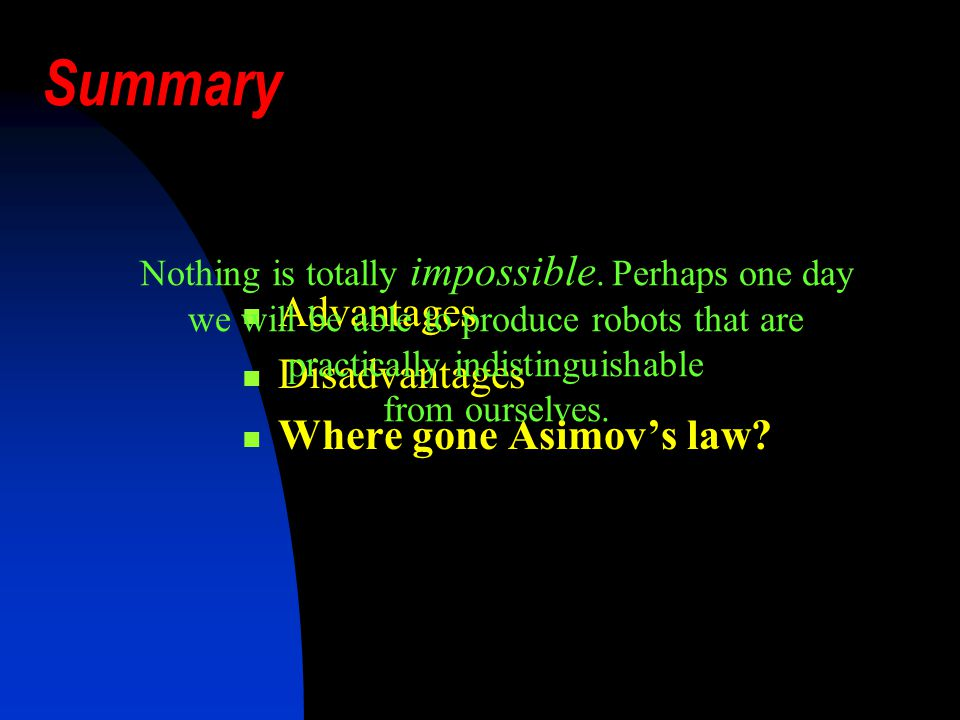 Summary Advantages Disadvantages Where gone Asimovs law.