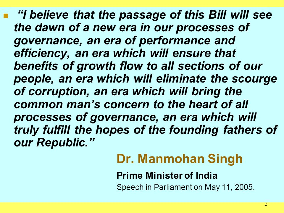 2 I believe that the passage of this Bill will see the dawn of a new era in our processes of governance, an era of performance and efficiency, an era which will ensure that benefits of growth flow to all sections of our people, an era which will eliminate the scourge of corruption, an era which will bring the common mans concern to the heart of all processes of governance, an era which will truly fulfill the hopes of the founding fathers of our Republic.