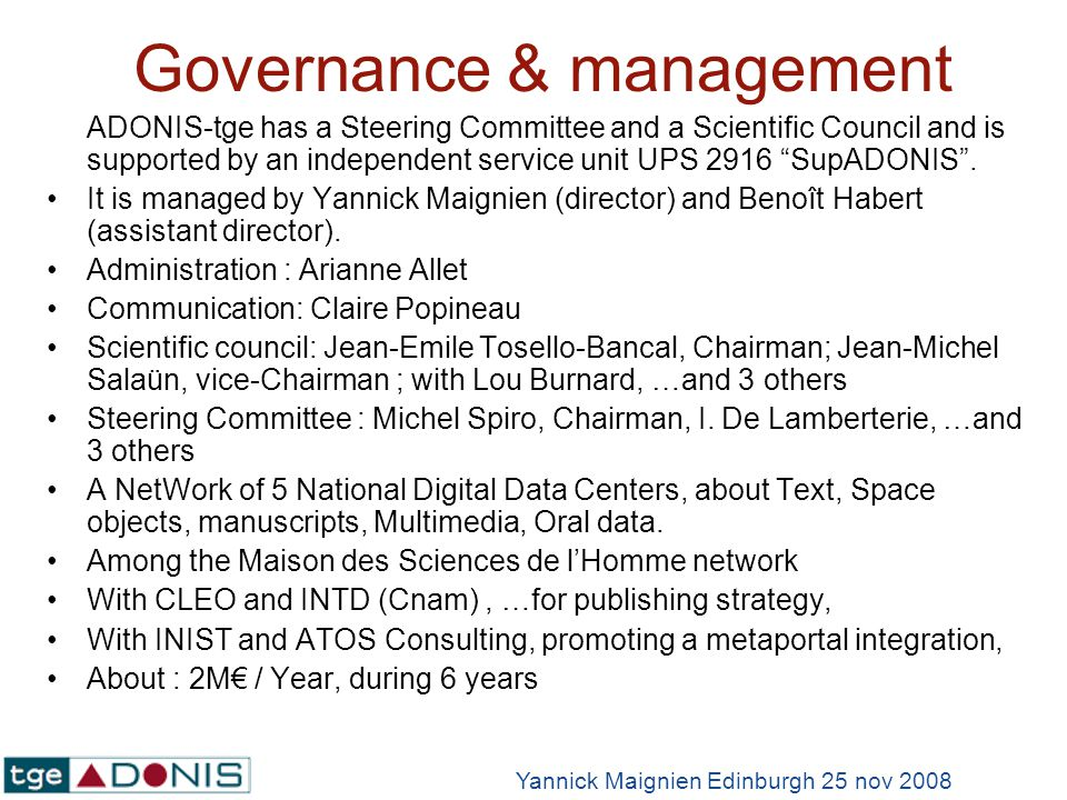 Governance & management ADONIS-tge has a Steering Committee and a Scientific Council and is supported by an independent service unit UPS 2916 SupADONIS.