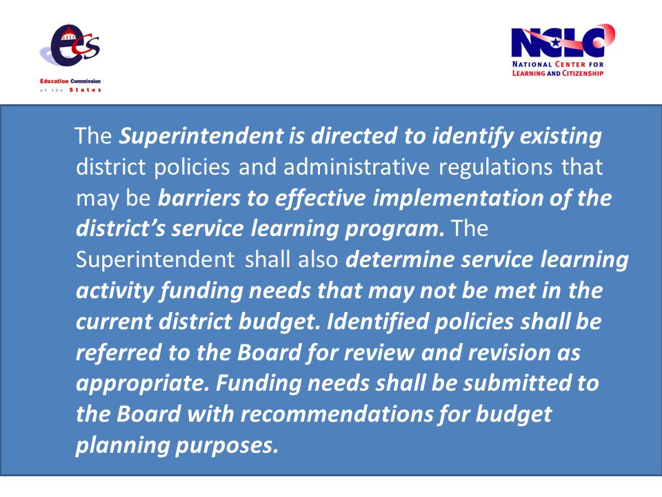 The Superintendent is directed to identify existing district policies and administrative regulations that may be barriers to effective implementation of the districts service learning program.
