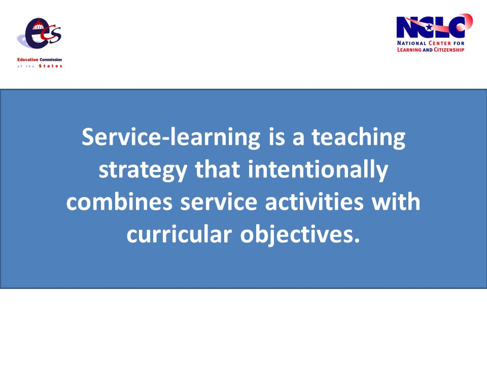Service-learning is a teaching strategy that intentionally combines service activities with curricular objectives.