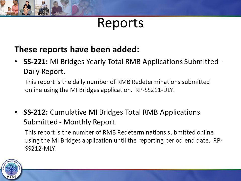Reports These reports have been added: SS-221: MI Bridges Yearly Total RMB Applications Submitted - Daily Report. This report is the daily number of R