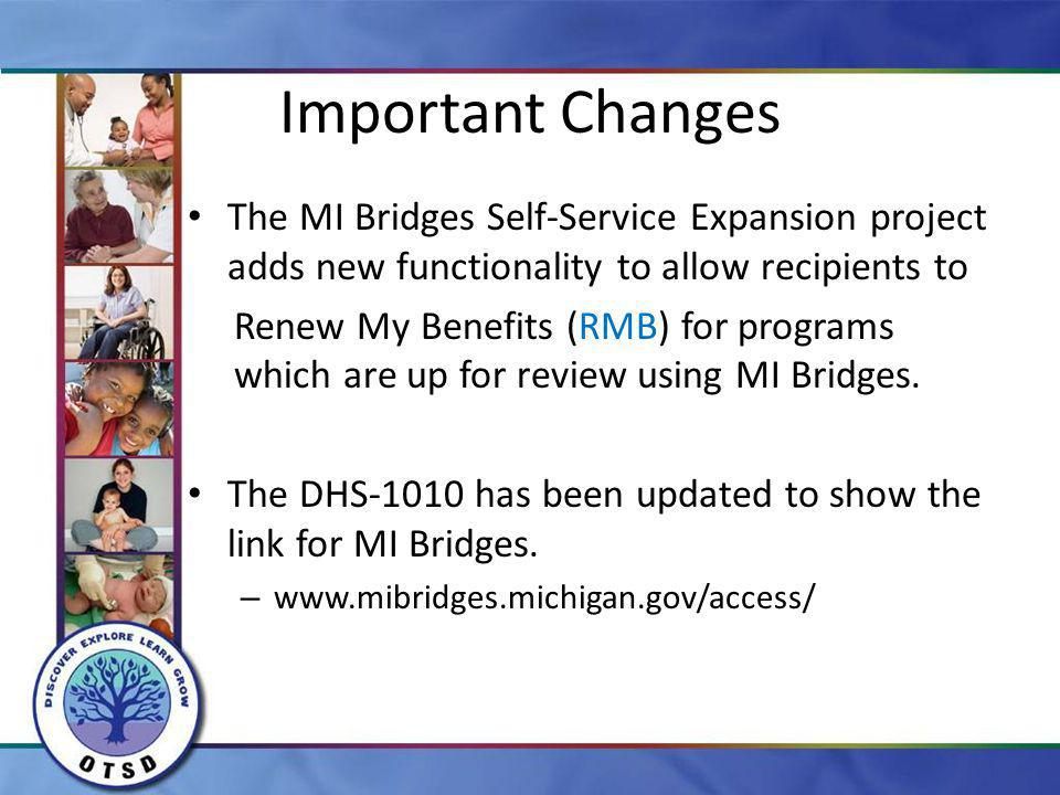 Important Changes The MI Bridges Self-Service Expansion project adds new functionality to allow recipients to Renew My Benefits (RMB) for programs whi