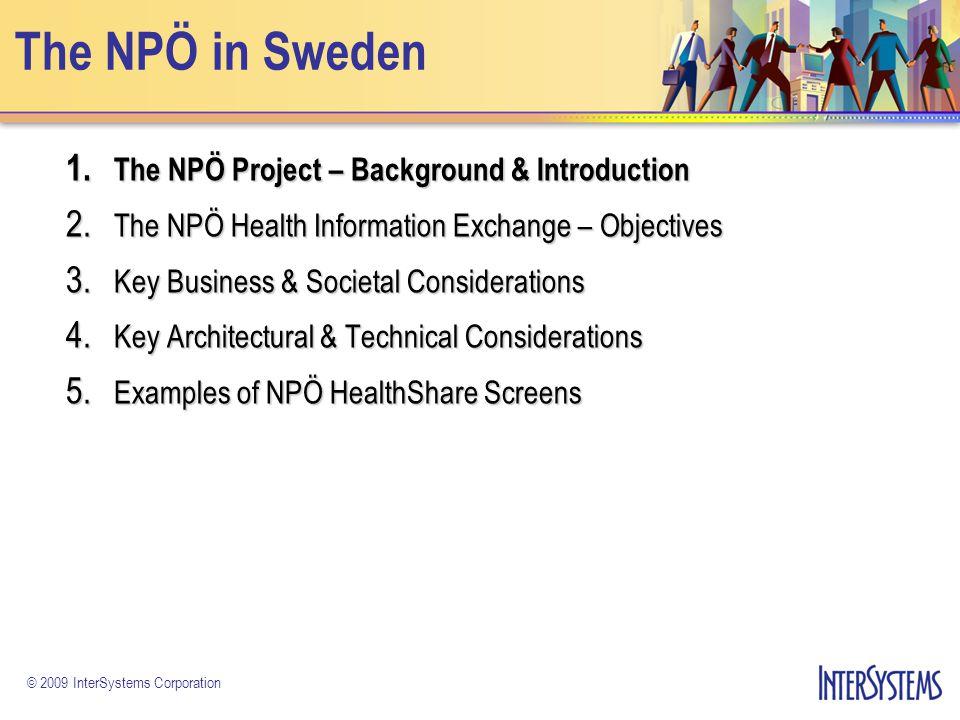 © 2009 InterSystems Corporation Swedish National Patient Summary (NPÖ – Nationell Patientöversikt) Population 9 million Population 9 million 21 healthcare regions 21 healthcare regions National EHR National EHR InterSystems in partnership with Tieto.