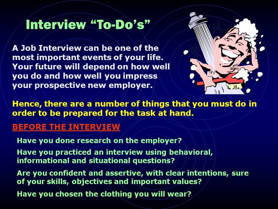Interview To-Dos A Job Interview can be one of the most important events of your life.