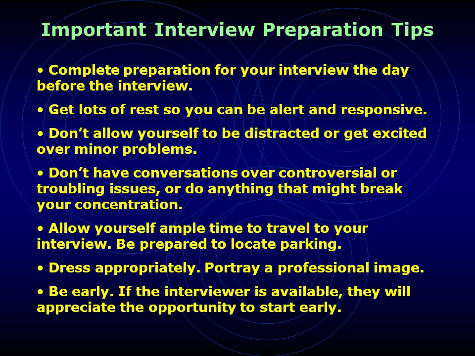 Complete preparation for your interview the day before the interview.