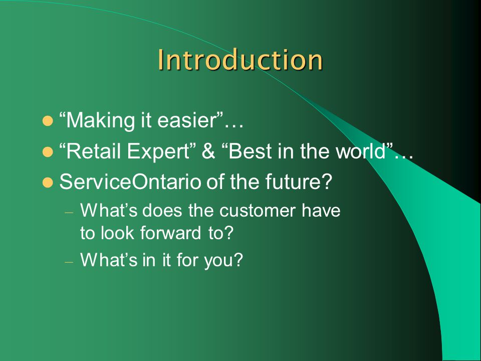 Introduction Making it easier… Retail Expert & Best in the world… ServiceOntario of the future.