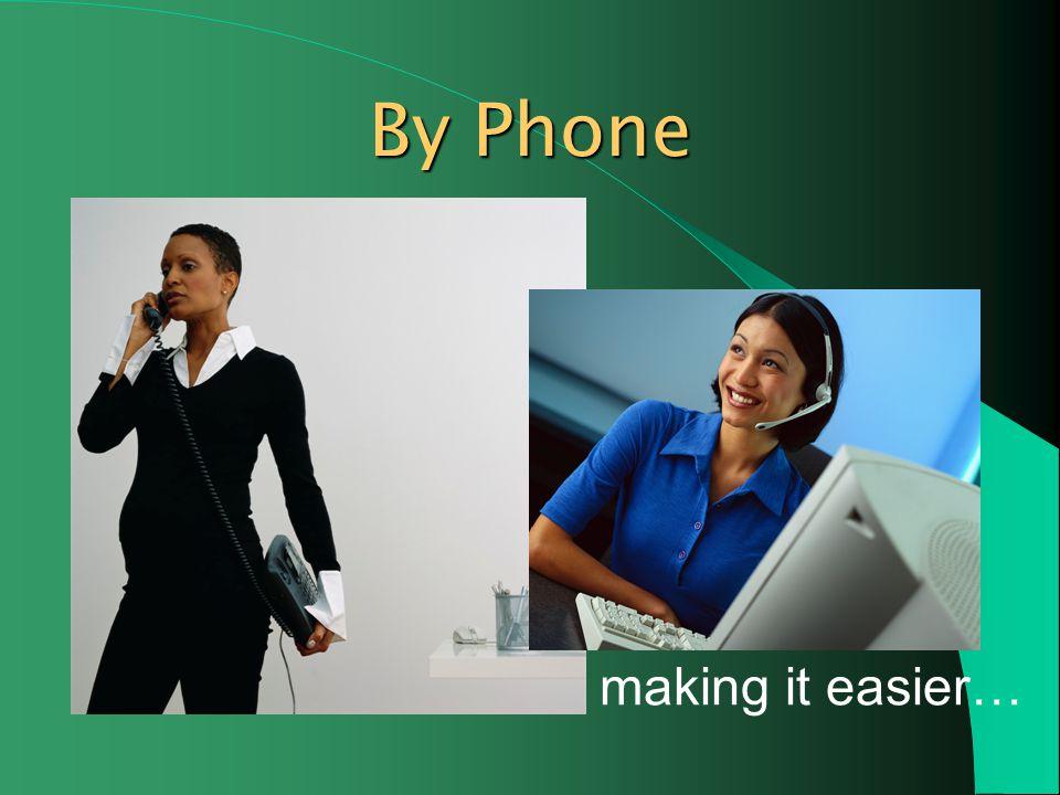By Phone making it easier…
