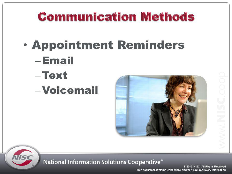 © 2013 NISC. All Rights Reserved This document contains Confidential and/or NISC Proprietary Information Appointment Reminders – Email – Text – Voicem