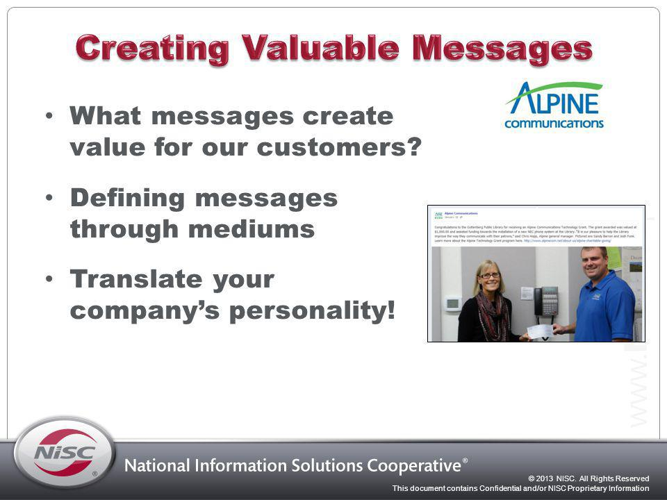 © 2013 NISC. All Rights Reserved This document contains Confidential and/or NISC Proprietary Information What messages create value for our customers?