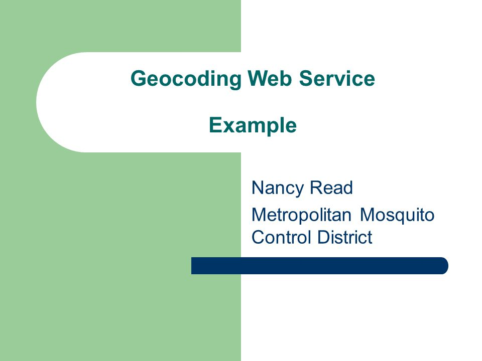 Geocoding Web Service Example Nancy Read Metropolitan Mosquito Control District