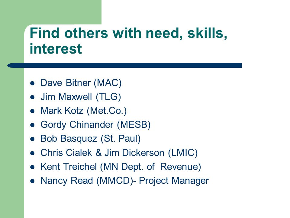 Find others with need, skills, interest Dave Bitner (MAC) Jim Maxwell (TLG) Mark Kotz (Met.Co.) Gordy Chinander (MESB) Bob Basquez (St.