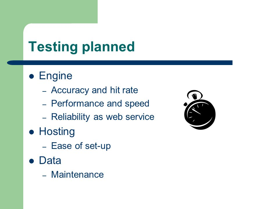 Testing planned Engine – Accuracy and hit rate – Performance and speed – Reliability as web service Hosting – Ease of set-up Data – Maintenance