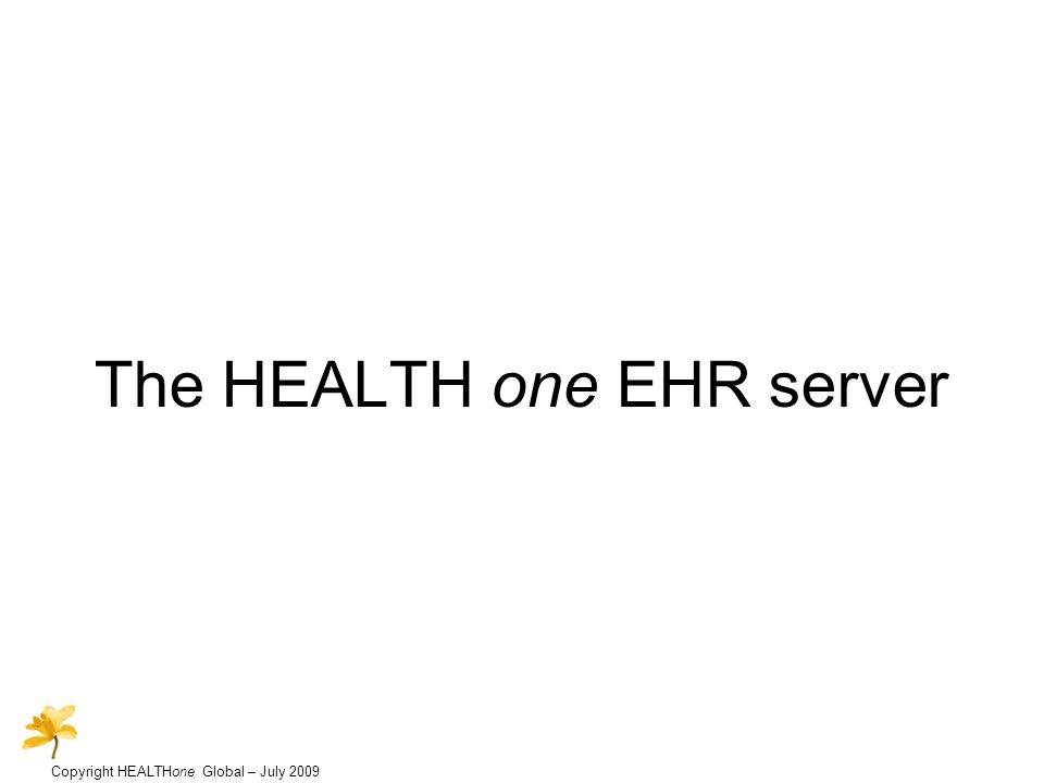 Copyright HEALTHone Global – July 2009 The HEALTH one EHR server