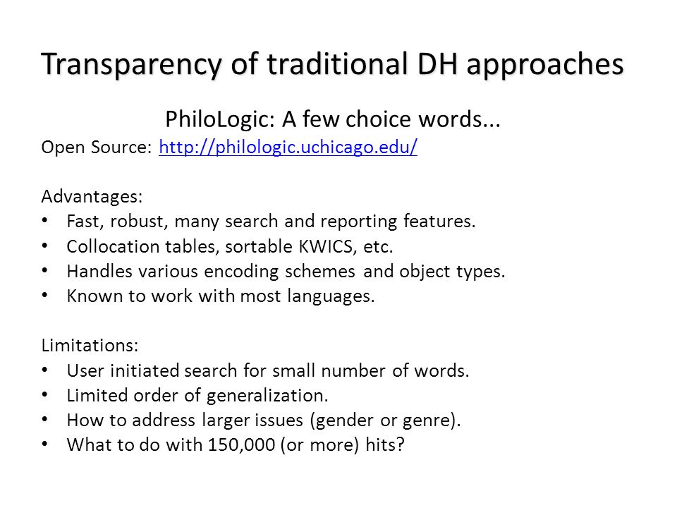 Transparency of traditional DH approaches PhiloLogic: A few choice words... Open Source: http://philologic.uchicago.edu/http://philologic.uchicago.edu