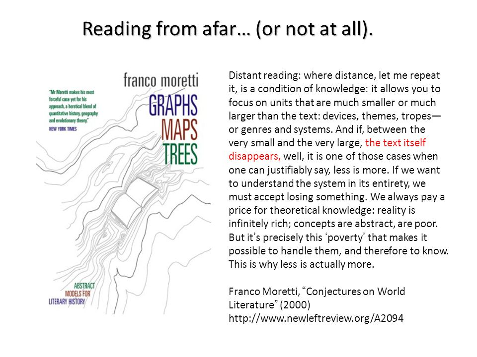 Reading from afar… (or not at all). Distant reading: where distance, let me repeat it, is a condition of knowledge: it allows you to focus on units th