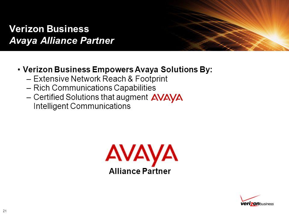 21 Verizon Business Avaya Alliance Partner Alliance Partner Verizon Business Empowers Avaya Solutions By: –Extensive Network Reach & Footprint –Rich C