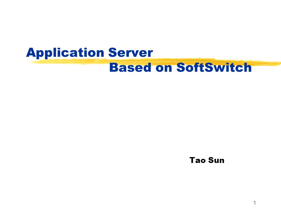 1 Application Server Based on SoftSwitch Tao Sun