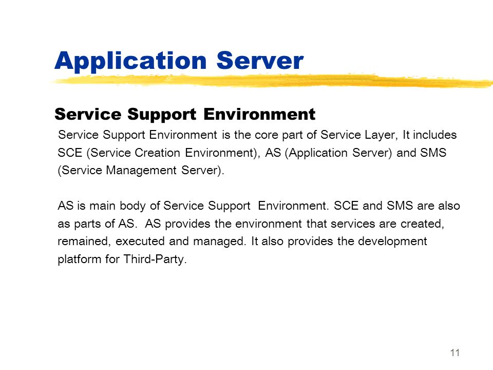 11 Application Server Service Support Environment Service Support Environment is the core part of Service Layer, It includes SCE (Service Creation Env