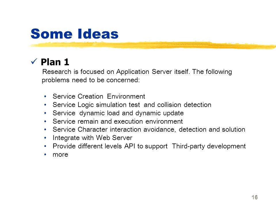 16 Some Ideas Plan 1 Research is focused on Application Server itself. The following problems need to be concerned: Service Creation Environment Servi