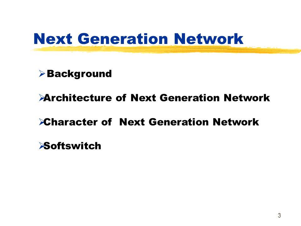 3 Next Generation Network Background Architecture of Next Generation Network Character of Next Generation Network Softswitch