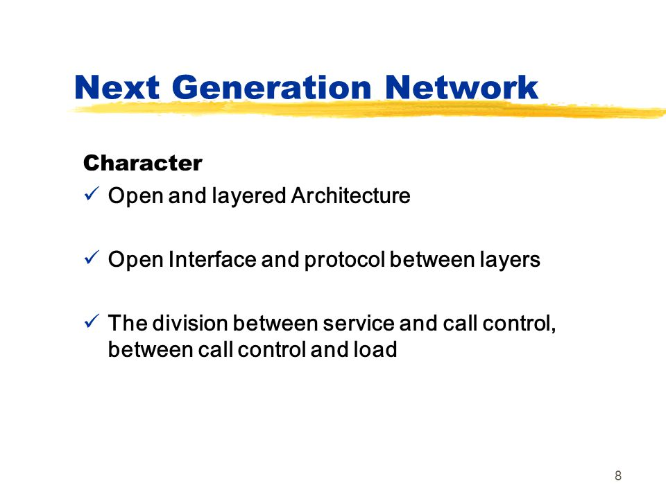 8 Character Open and layered Architecture Open Interface and protocol between layers The division between service and call control, between call contr