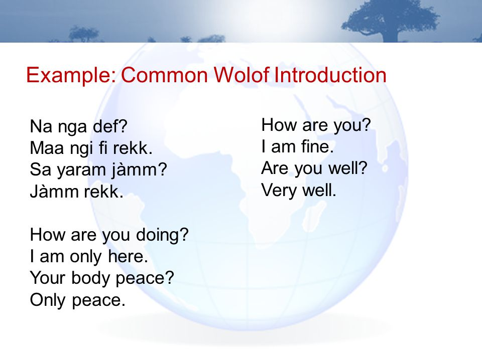 Example: Common Wolof Introduction Na nga def. Maa ngi fi rekk.