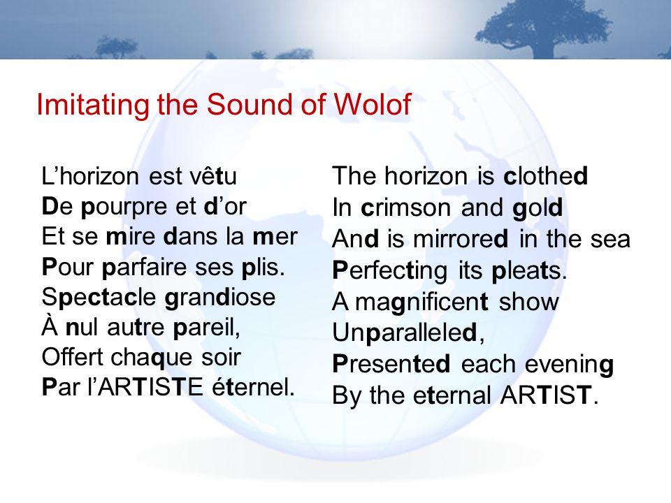Imitating the Sound of Wolof Lhorizon est vêtu De pourpre et dor Et se mire dans la mer Pour parfaire ses plis.