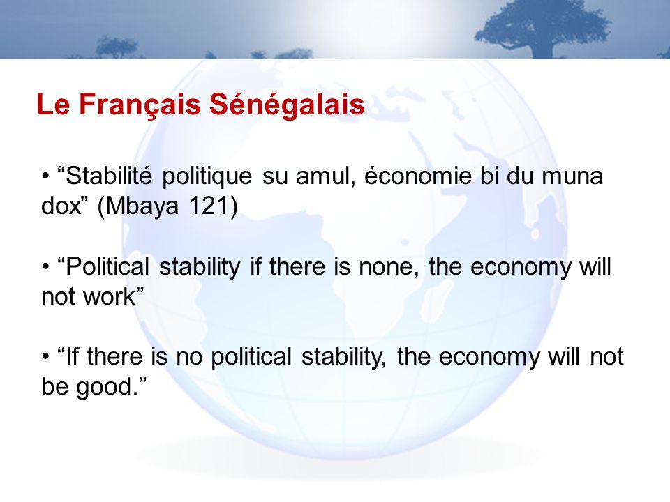 Le Français Sénégalais Stabilité politique su amul, économie bi du muna dox (Mbaya 121) Political stability if there is none, the economy will not work If there is no political stability, the economy will not be good.